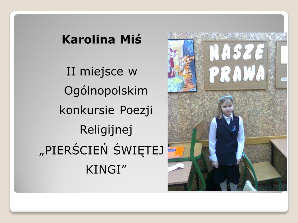Język polski Karolina Miś II miejsce w Ogólnopolskim konkursie Poezji Religijnej PIERŚCIEŃ ŚWIĘTEJ KINGI
