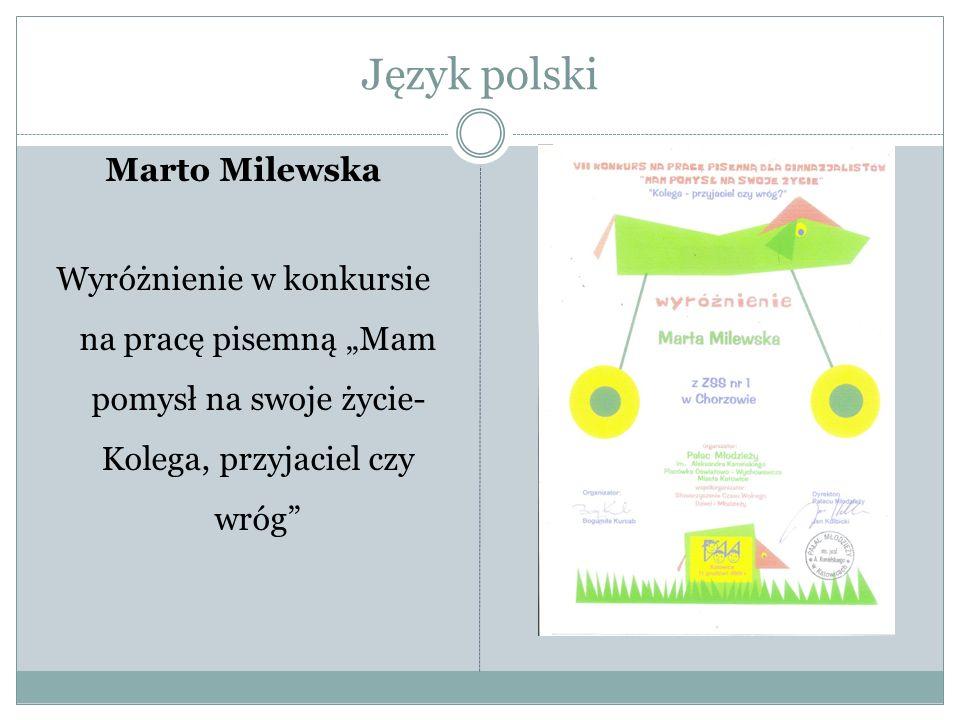 Język polski Marto Milewska Wyróżnienie w konkursie na pracę pisemną Mam pomysł na swoje życie- Kolega, przyjaciel czy wróg