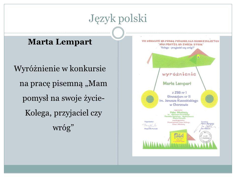 Język polski Marta Lempart Wyróżnienie w konkursie na pracę pisemną Mam pomysł na swoje życie- Kolega, przyjaciel czy wróg