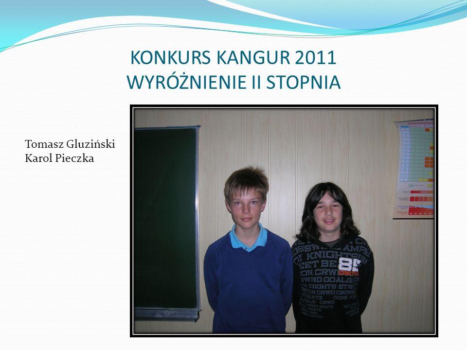 KONKURS KANGUR 2011 WYRÓŻNIENIE II STOPNIA Tomasz Gluziński Karol Pieczka