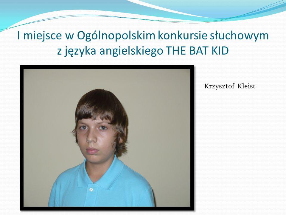 I miejsce w Ogólnopolskim konkursie słuchowym z języka angielskiego THE BAT KID Krzysztof Kleist