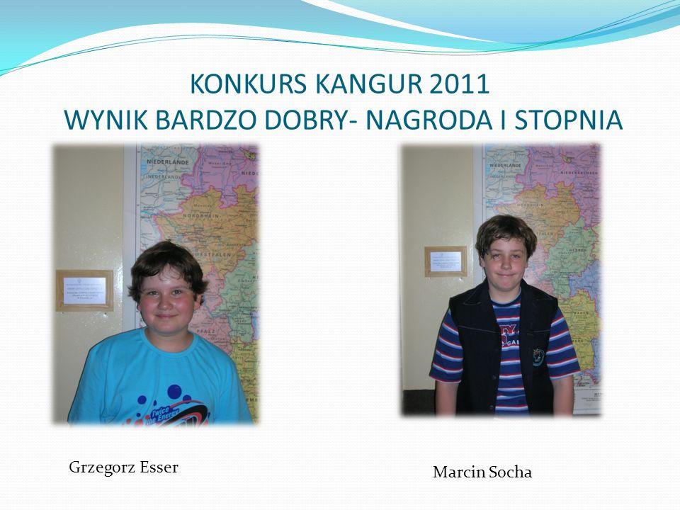 KONKURS KANGUR 2011 WYNIK BARDZO DOBRY- NAGRODA I STOPNIA Grzegorz Esser Marcin Socha