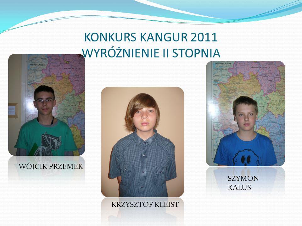 KONKURS KANGUR 2011 WYRÓŻNIENIE II STOPNIA WÓJCIK PRZEMEK SZYMON KALUS KRZYSZTOF KLEIST