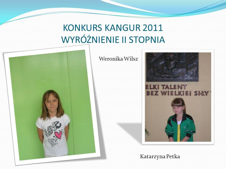 KONKURS KANGUR 2011 WYRÓŻNIENIE II STOPNIA Weronika Wilsz Katarzyna Petka