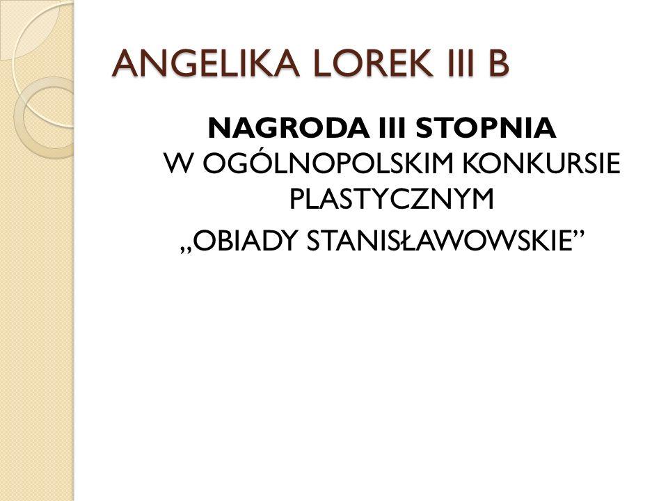 ANGELIKA LOREK III B NAGRODA III STOPNIA W OGÓLNOPOLSKIM KONKURSIE PLASTYCZNYM OBIADY STANISŁAWOWSKIE