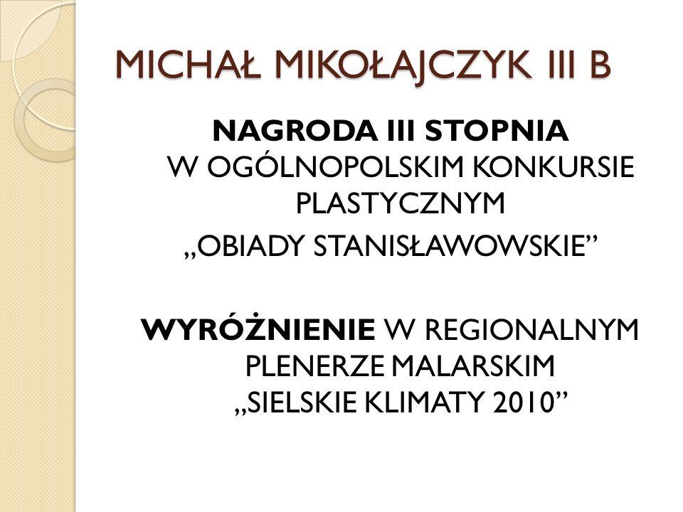 MICHAŁ MIKOŁAJCZYK III B NAGRODA III STOPNIA W OGÓLNOPOLSKIM KONKURSIE PLASTYCZNYM OBIADY STANISŁAWOWSKIE WYRÓŻNIENIE W REGIONALNYM PLENERZE MALARSKIM SIELSKIE KLIMATY 2010