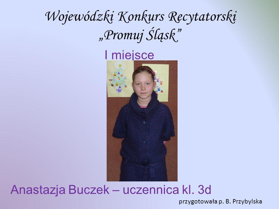Wojewódzki Konkurs Recytatorski Promuj Śląsk I miejsce Anastazja Buczek – uczennica kl.