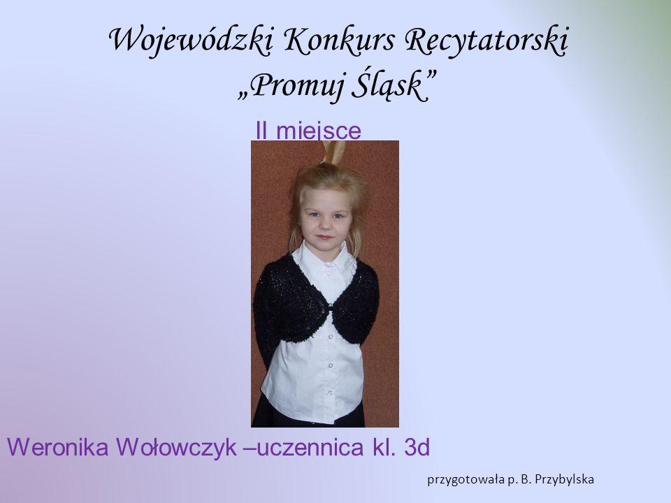 Wojewódzki Konkurs Recytatorski Promuj Śląsk I miejsce Anastazja Buczek – uczennica kl. 3d przygotowała p. B. Przybylska