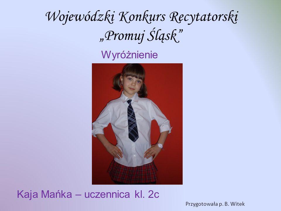 Wojewódzki Konkurs Recytatorski Promuj Śląsk Wyróżnienie Kaja Mańka – uczennica kl.