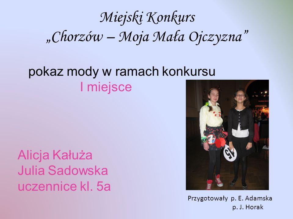 Miejski Konkurs Chorzów – Moja Mała Ojczyzna pokaz mody w ramach konkursu I miejsce Alicja Kałuża Julia Sadowska uczennice kl.