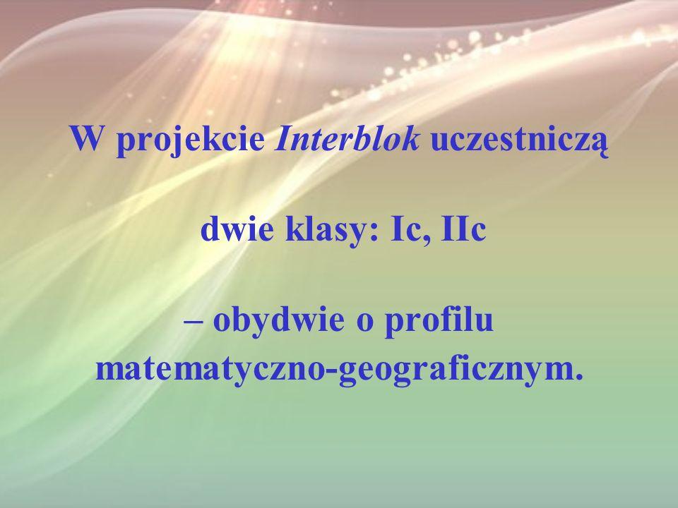 W projekcie Interblok uczestniczą dwie klasy: Ic, IIc – obydwie o profilu matematyczno-geograficznym.
