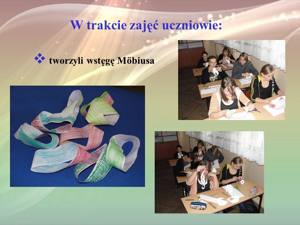 W trakcie zajęć uczniowie: tworzyli wstęgę Möbiusa