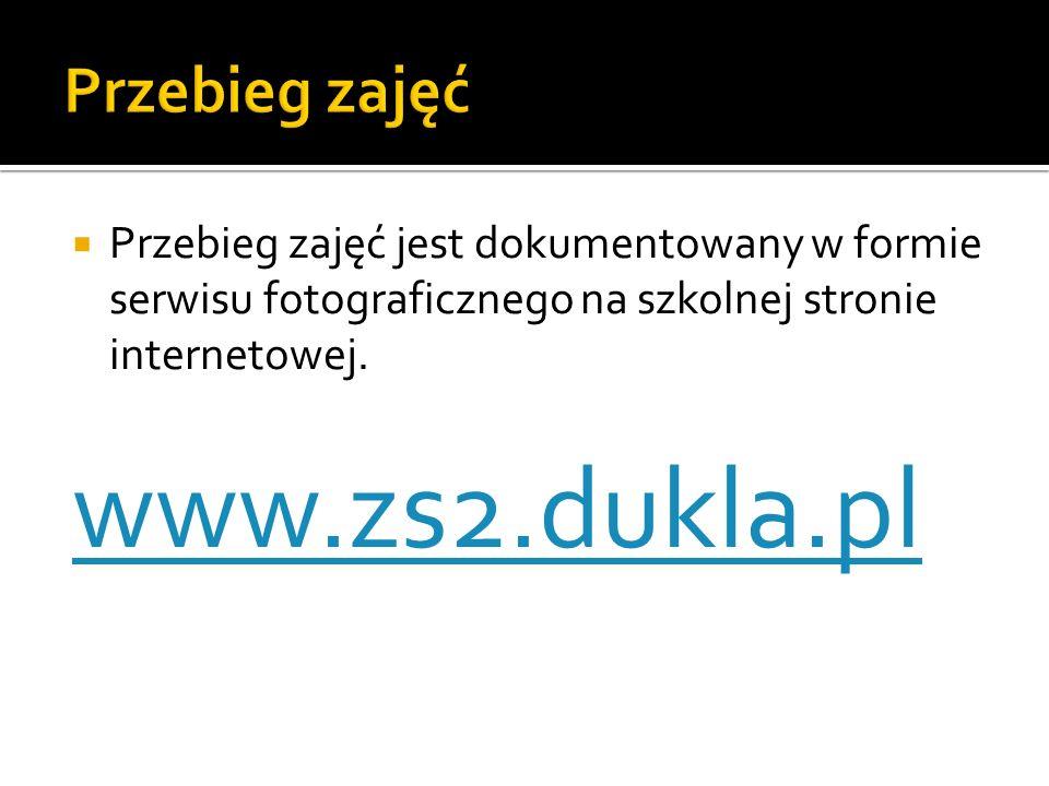 Przebieg zajęć jest dokumentowany w formie serwisu fotograficznego na szkolnej stronie internetowej. www.zs2.dukla.pl