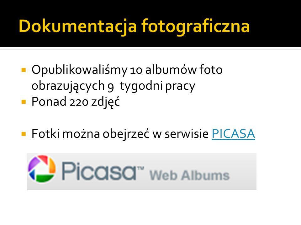 Opublikowaliśmy 10 albumów foto obrazujących 9 tygodni pracy Ponad 220 zdjęć Fotki można obejrzeć w serwisie PICASAPICASA