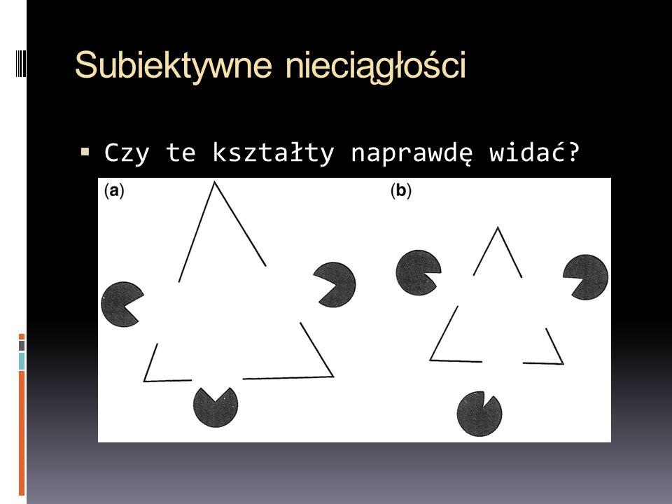 Subiektywne nieciągłości Czy te kształty naprawdę widać?