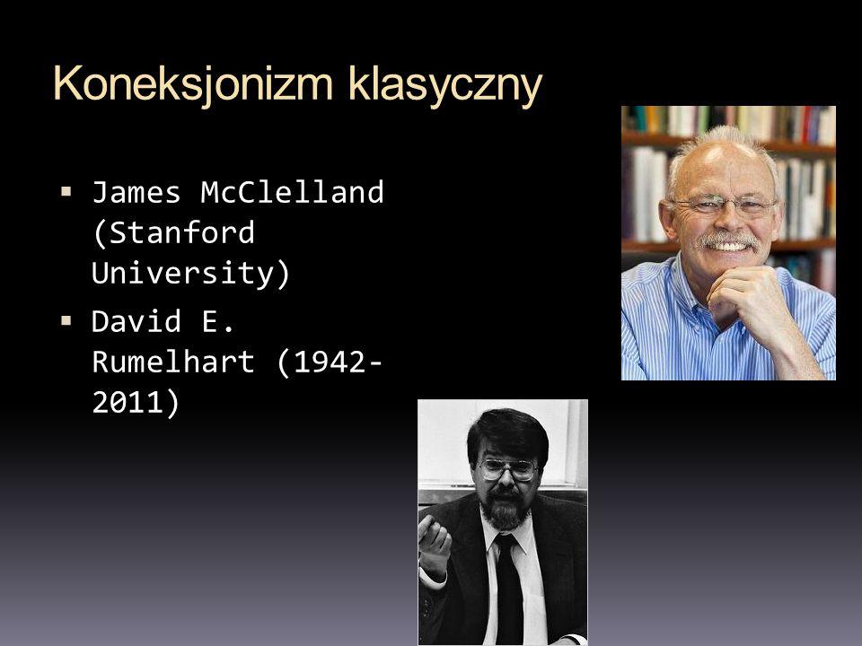 Koneksjonizm klasyczny James McClelland (Stanford University) David E. Rumelhart (1942- 2011)