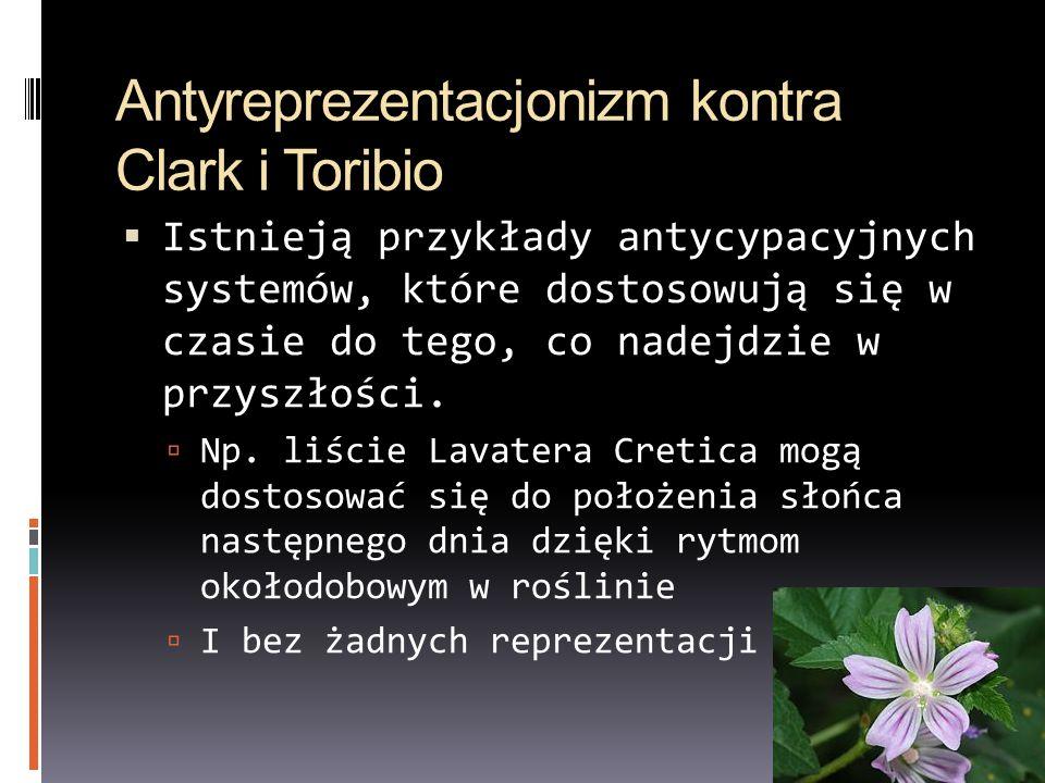 Antyreprezentacjonizm kontra Clark i Toribio Istnieją przykłady antycypacyjnych systemów, które dostosowują się w czasie do tego, co nadejdzie w przys