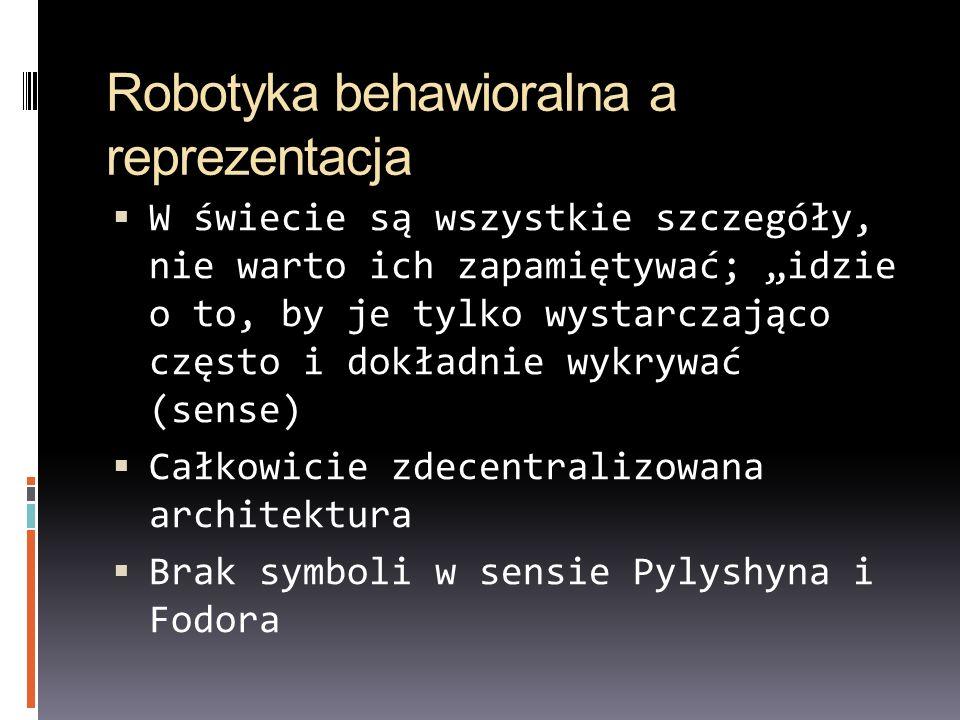 Robotyka behawioralna a reprezentacja W świecie są wszystkie szczegóły, nie warto ich zapamiętywać; idzie o to, by je tylko wystarczająco często i dok