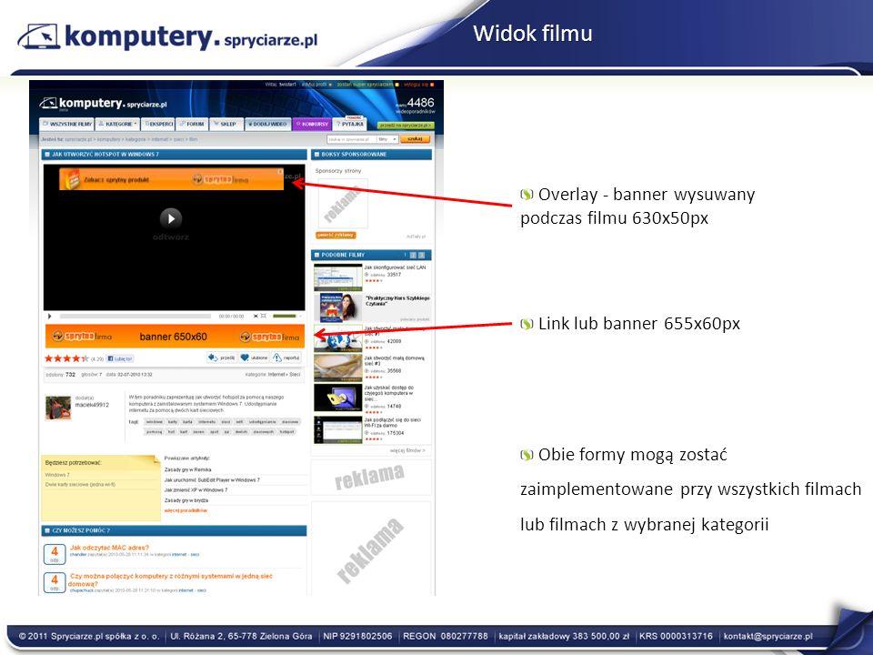 Widok filmu Overlay - banner wysuwany podczas filmu 630x50px Link lub banner 655x60px Obie formy mogą zostać zaimplementowane przy wszystkich filmach lub filmach z wybranej kategorii