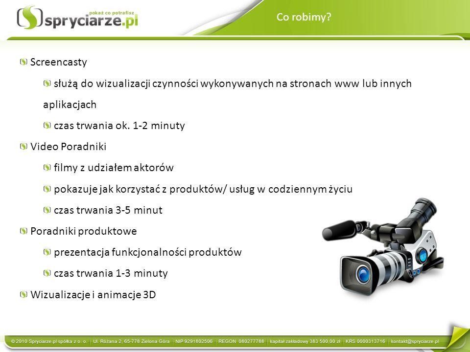 Co robimy? Screencasty służą do wizualizacji czynności wykonywanych na stronach www lub innych aplikacjach czas trwania ok. 1-2 minuty Video Poradniki
