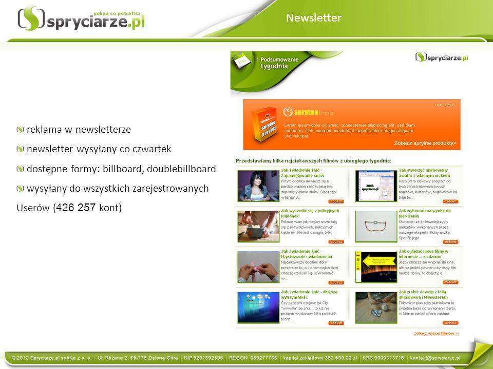 Newsletter reklama w newsletterze newsletter wysyłany co czwartek dostępne formy: billboard, doublebillboard wysyłany do wszystkich zarejestrowanych Userów ( 426 257 kont)