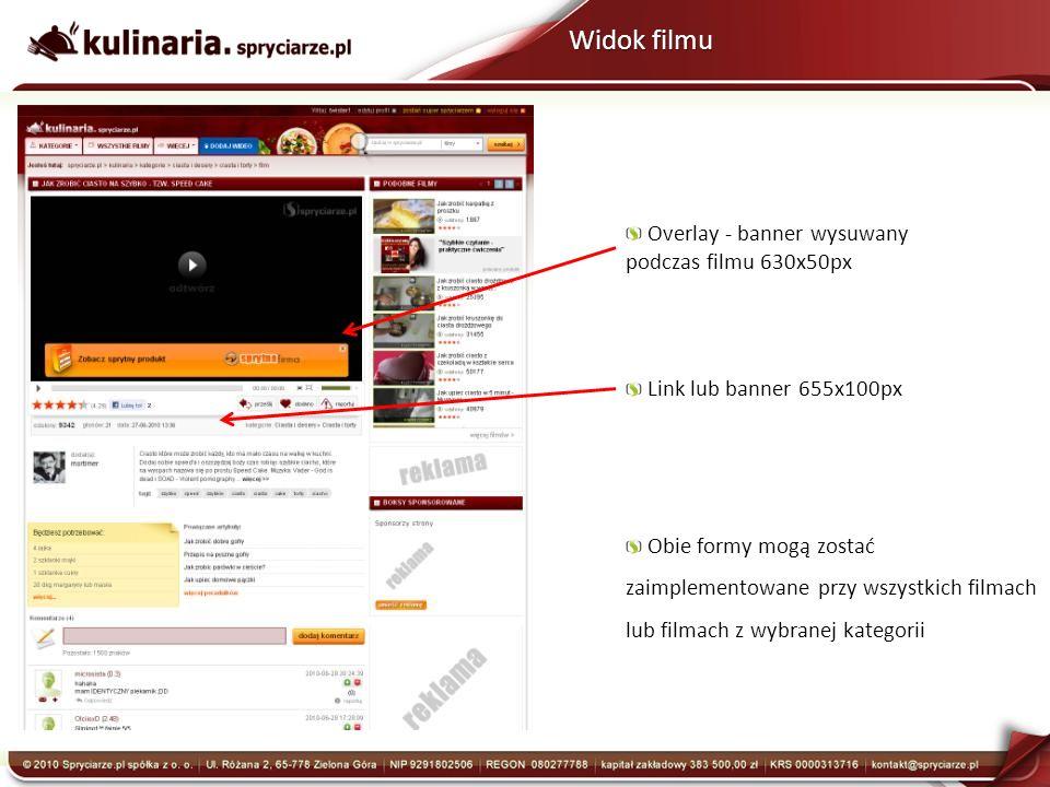 Widok filmu Overlay - banner wysuwany podczas filmu 630x50px Link lub banner 655x100px Obie formy mogą zostać zaimplementowane przy wszystkich filmach lub filmach z wybranej kategorii