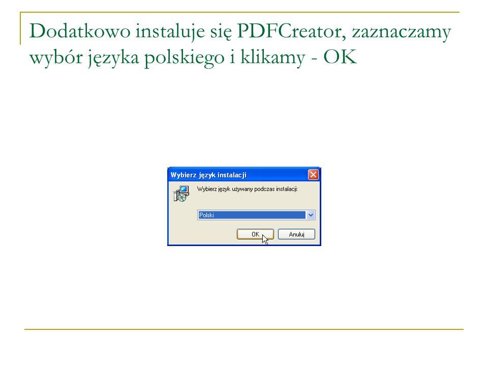 Dodatkowo instaluje się PDFCreator, zaznaczamy wybór języka polskiego i klikamy - OK