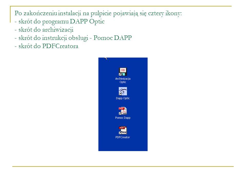 Po zakończeniu instalacji na pulpicie pojawiają się cztery ikony: - skrót do programu DAPP Optic - skrót do archiwizacji - skrót do instrukcji obsługi - Pomoc DAPP - skrót do PDFCreatora