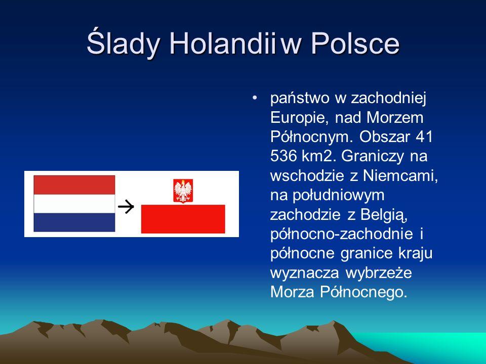 Ślady Holandiiw Polsce państwo w zachodniej Europie, nad Morzem Północnym. Obszar 41 536 km2. Graniczy na wschodzie z Niemcami, na południowym zachodz