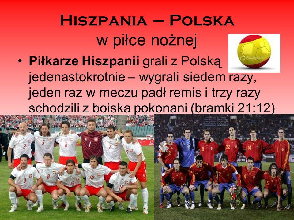 Hiszpania – Polska w piłce nożnej Piłkarze Hiszpanii grali z Polską jedenastokrotnie – wygrali siedem razy, jeden raz w meczu padł remis i trzy razy s