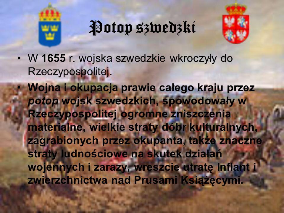 Potop szwedzki W 1655 r. wojska szwedzkie wkroczyły do Rzeczypospolitej. Wojna i okupacja prawie całego kraju przez potop wojsk szwedzkich, spowodował