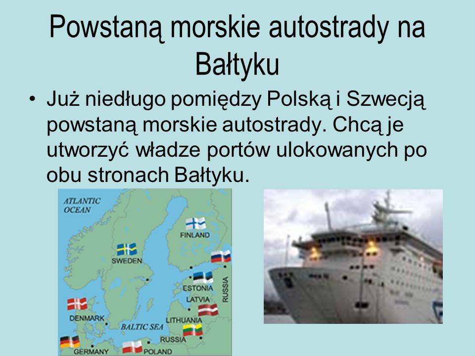 Powstaną morskie autostrady na Bałtyku Już niedługo pomiędzy Polską i Szwecją powstaną morskie autostrady. Chcą je utworzyć władze portów ulokowanych