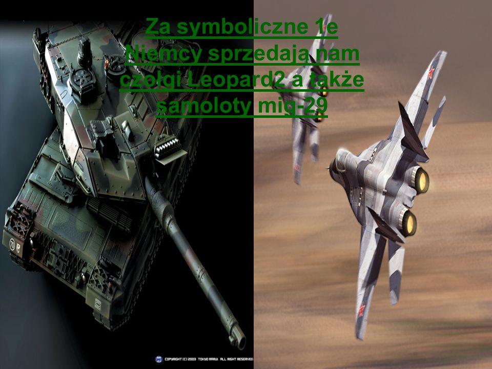 Za symboliczne 1e Niemcy sprzedają nam czołgi Leopard2 a także samoloty mig-29