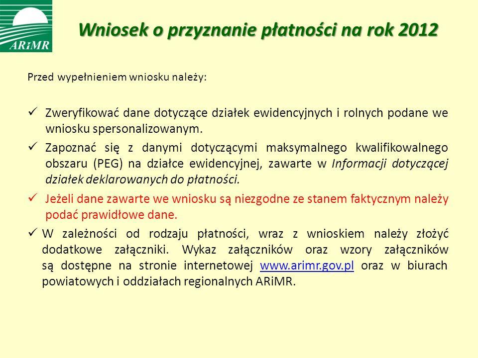 Wniosek o przyznanie płatności na rok 2012 Przed wypełnieniem wniosku należy: Zweryfikować dane dotyczące działek ewidencyjnych i rolnych podane we wniosku spersonalizowanym.