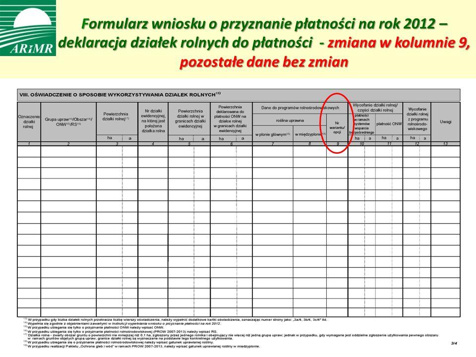 Formularz wniosku o przyznanie płatności na rok 2012 – deklaracja działek rolnych do płatności - zmiana w kolumnie 9, pozostałe dane bez zmian Formularz wniosku o przyznanie płatności na rok 2012 – deklaracja działek rolnych do płatności - zmiana w kolumnie 9, pozostałe dane bez zmian