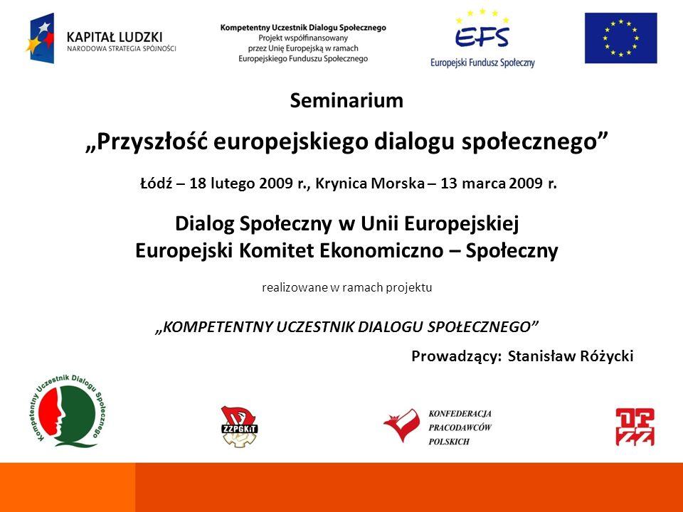 Seminarium Przyszłość europejskiego dialogu społecznego Łódź – 18 lutego 2009 r., Krynica Morska – 13 marca 2009 r. Dialog Społeczny w Unii Europejski