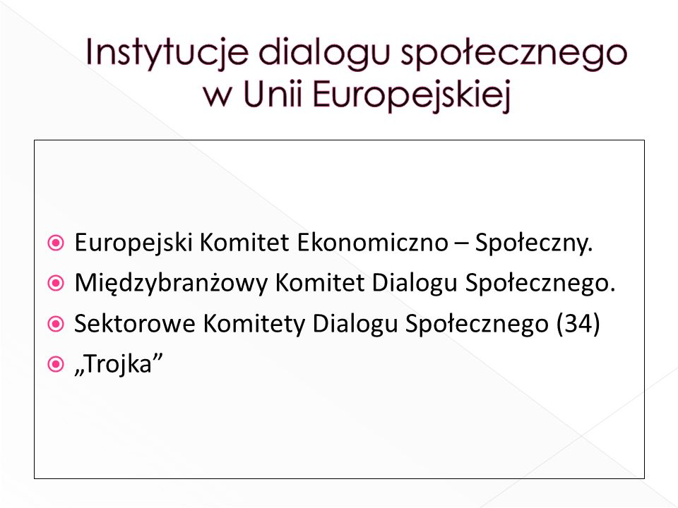 Europejski Komitet Ekonomiczno – Społeczny. Międzybranżowy Komitet Dialogu Społecznego. Sektorowe Komitety Dialogu Społecznego (34) Trojka