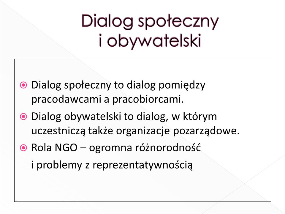 Dialog społeczny to dialog pomiędzy pracodawcami a pracobiorcami. Dialog obywatelski to dialog, w którym uczestniczą także organizacje pozarządowe. Ro