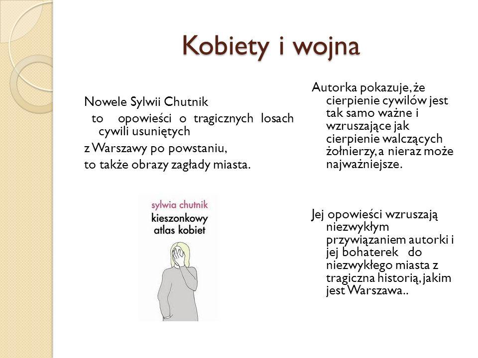 Kobiety i wojna Nowele Sylwii Chutnik to opowieści o tragicznych losach cywili usuniętych z Warszawy po powstaniu, to także obrazy zagłady miasta. Aut
