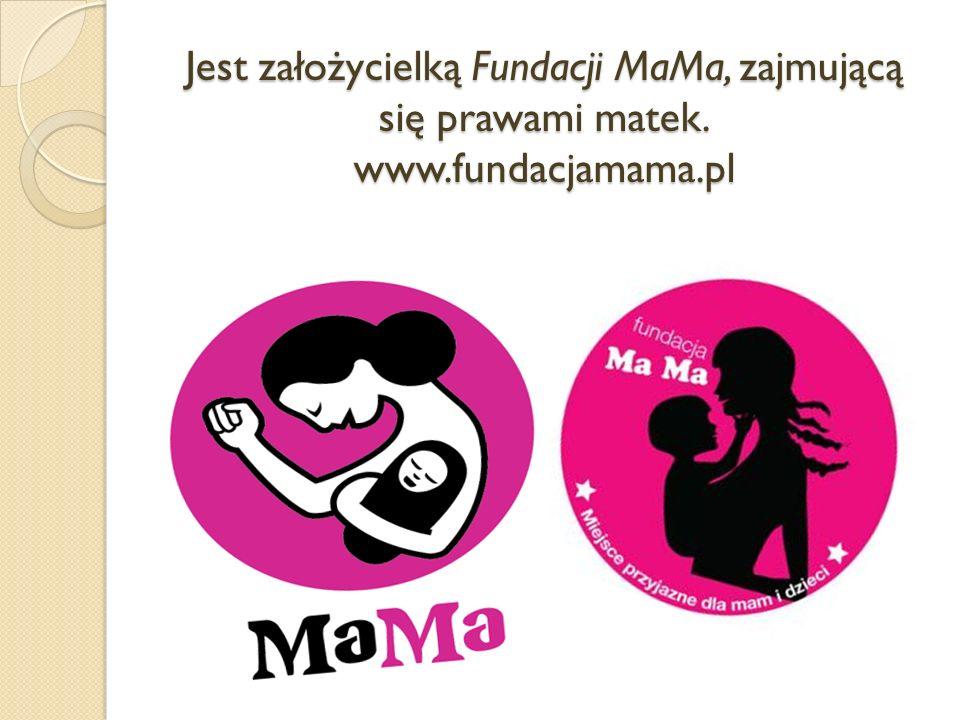 Jest założycielką Fundacji MaMa, zajmującą się prawami matek. www.fundacjamama.pl