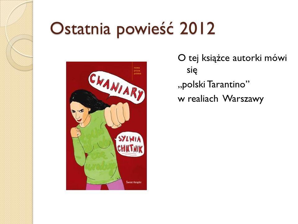Ostatnia powieść 2012 O tej książce autorki mówi się polski Tarantino w realiach Warszawy