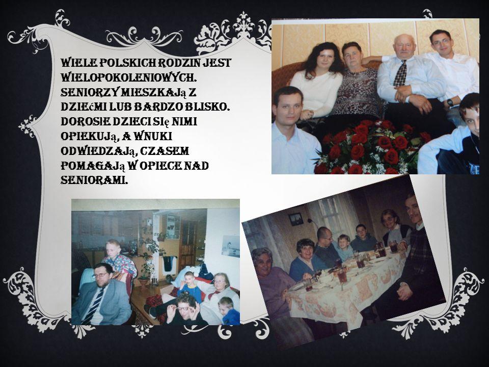 Wiele polskich rodzin jest wielopokoleniowych. Seniorzy mieszkaj ą z dzie ć mi lub bardzo blisko. Doros ł e dzieci si ę nimi opiekuj ą, a wnuki odwied
