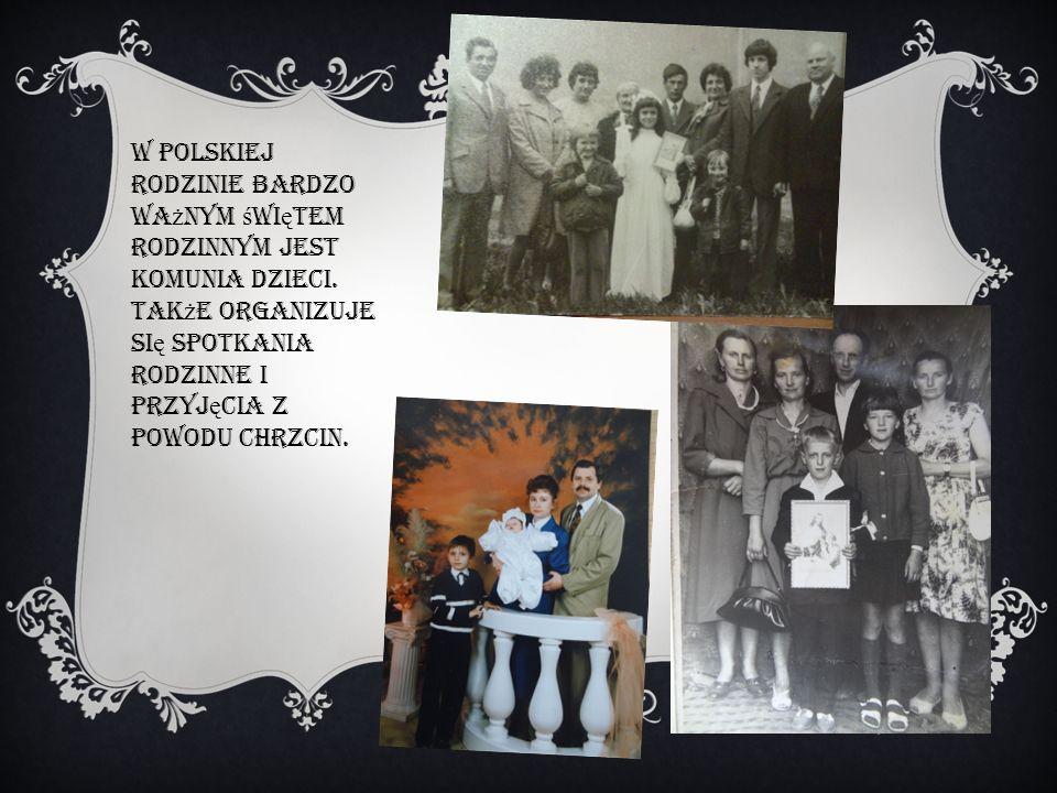W polskiej rodzinie bardzo wa ż nym ś wi ę tem rodzinnym jest komunia dzieci. Tak ż e organizuje si ę spotkania rodzinne i przyj ę cia z powodu chrzci