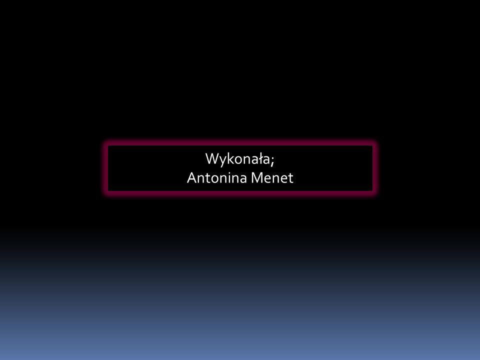 Wykonała; Antonina Menet