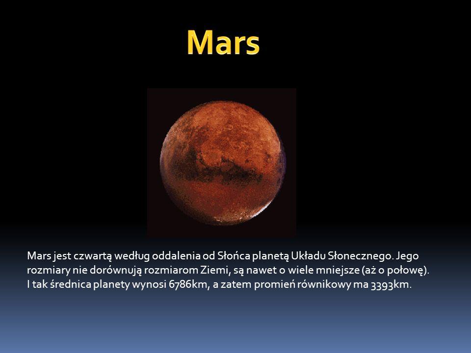 Mars jest czwartą według oddalenia od Słońca planetą Układu Słonecznego. Jego rozmiary nie dorównują rozmiarom Ziemi, są nawet o wiele mniejsze (aż o