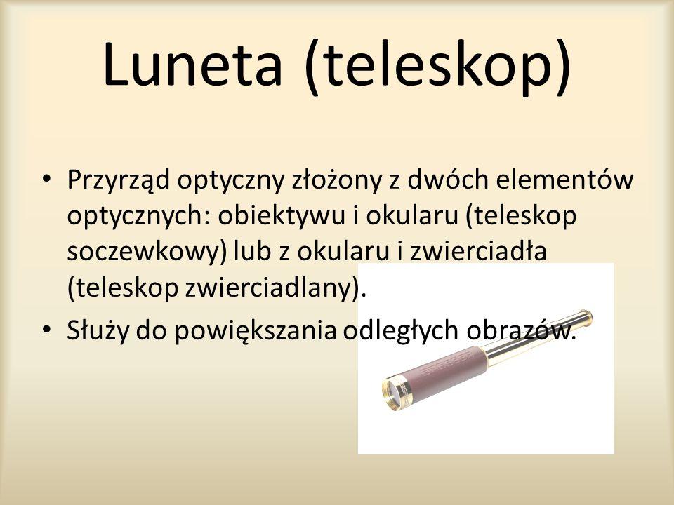 Luneta (teleskop) Przyrząd optyczny złożony z dwóch elementów optycznych: obiektywu i okularu (teleskop soczewkowy) lub z okularu i zwierciadła (teles