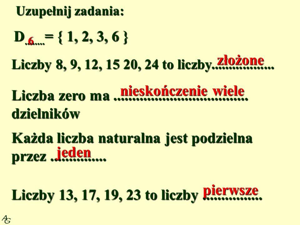 Uzupełnij zadania: Reszta z dzielenia liczby 12 przez 6 wynosi.............. zero Liczba 6 jest...................... liczby 12 dzielnikiem D 18 oznac