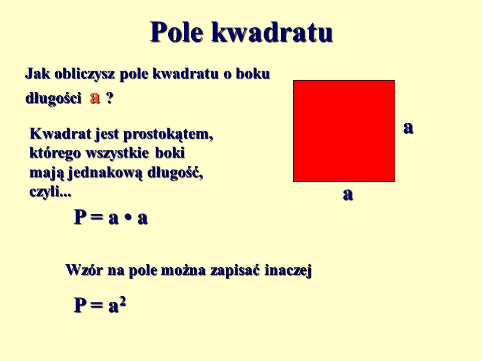 Pole kwadratu a a Kwadrat jest prostokątem, którego wszystkie boki mają jednakową długość, czyli...