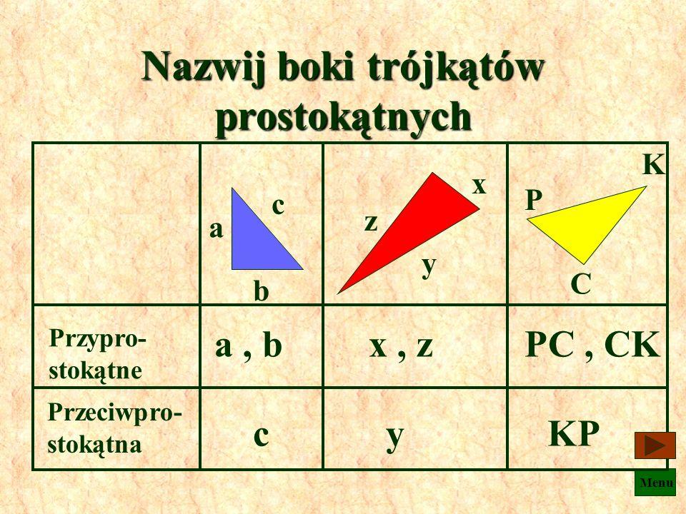 Menu Podaj nazwy boków trójkąta prostokątnego przyprostokątna przeciwprostokątna