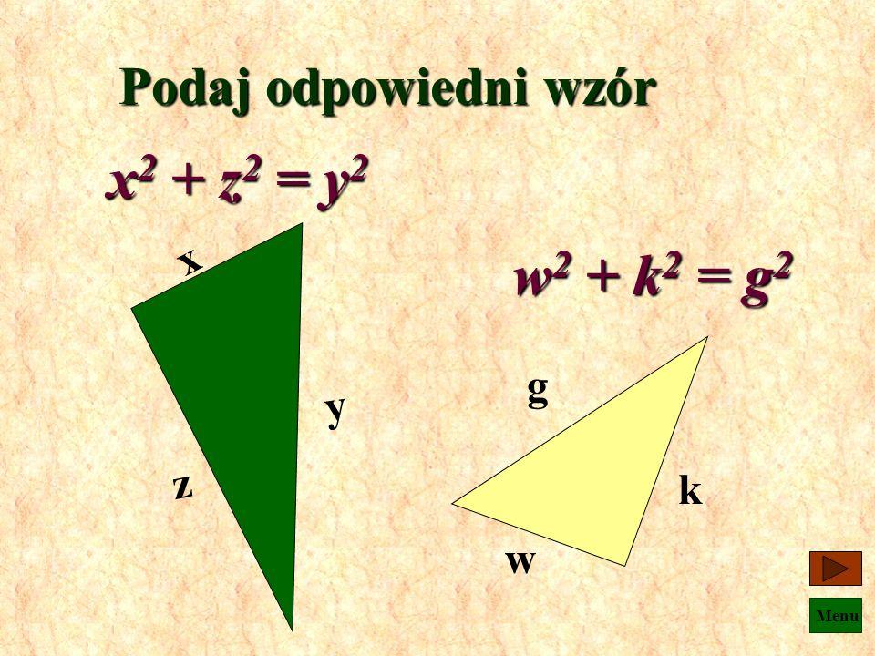 Menu a2a2a2a2 c2c2c2c2 b2b2b2b2 Podaj odpowiedni wzór a 2 + b 2 = c 2